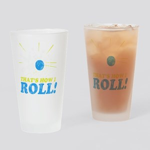 How I Roll -dk Drinking Glass
