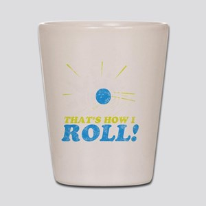 How I Roll -dk Shot Glass
