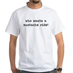Who Wants A Mustache Ride? White T-Shirt