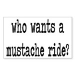 Who Wants A Mustache Ride? Sticker (Rectangle)