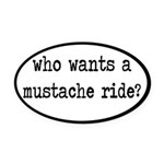 Who Wants A Mustache Ride? Oval Car Magnet
