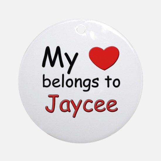 My heart belongs to jaycee Ornament (Round)