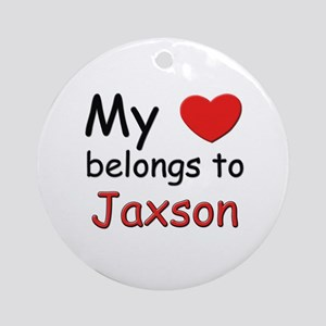My heart belongs to jaxson Ornament (Round)