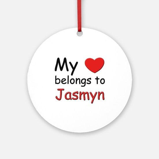 My heart belongs to jasmyn Ornament (Round)