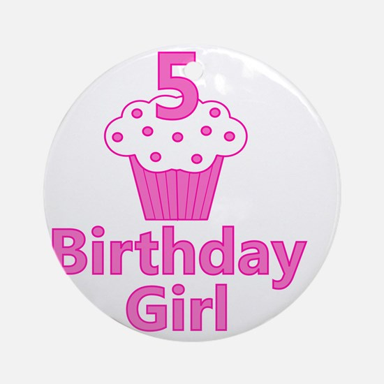 birthdaygirl_5 Round Ornament
