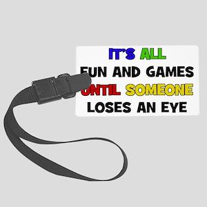 Fun & Games - Loses An Eye Large Luggage Tag