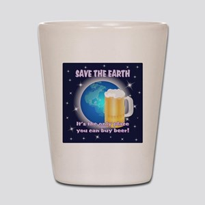 Save Earth for Beer Shot Glass
