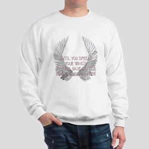 Until You Spread Your Wing's. Sweatshirt