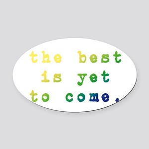 The best is yet to come Oval Car Magnet
