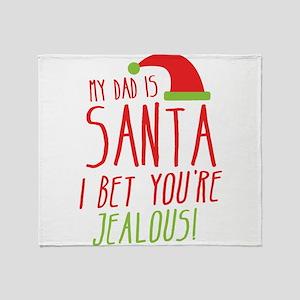My Dad is Santa I bet youre Jealous Throw Blanket