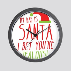 My Dad is Santa I bet youre Jealous Wall Clock