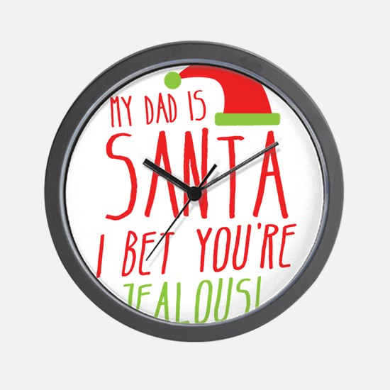 My Dad is Santa I bet youre Jealous Wall Clock