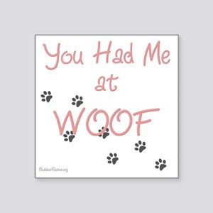 """you_had_me_at_woof_pink-whi Square Sticker 3"""" x 3"""""""