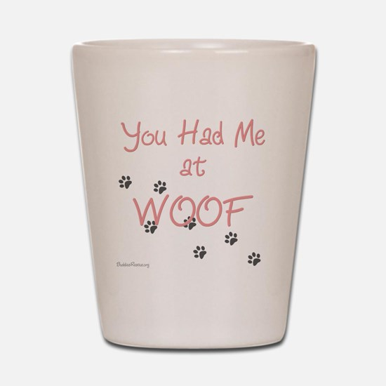 you_had_me_at_woof_pink-whiteT Shot Glass