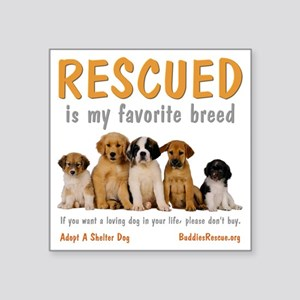 """rescued_is_my_favorite_bree Square Sticker 3"""" x 3"""""""