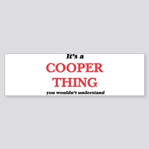 It's and Cooper thing, you woul Bumper Sticker