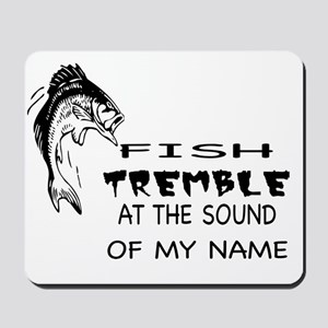 Fish Tremble at the Sound of my Name! Mousepad