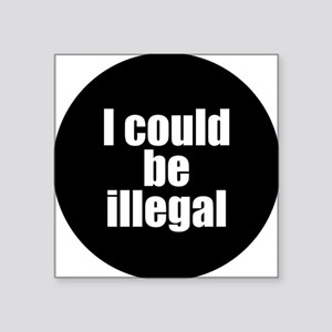 "icouldbeillegal Square Sticker 3"" x 3"""