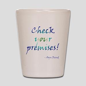 Check Your Premises Shot Glass