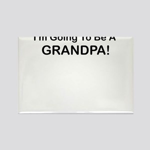 IM GOING TO BE A GRANDPA Magnets