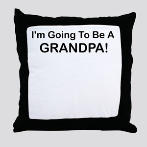 IM GOING TO BE A GRANDPA Throw Pillow
