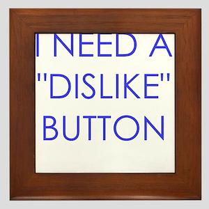I NEED A DISLIKE BUTTON Framed Tile