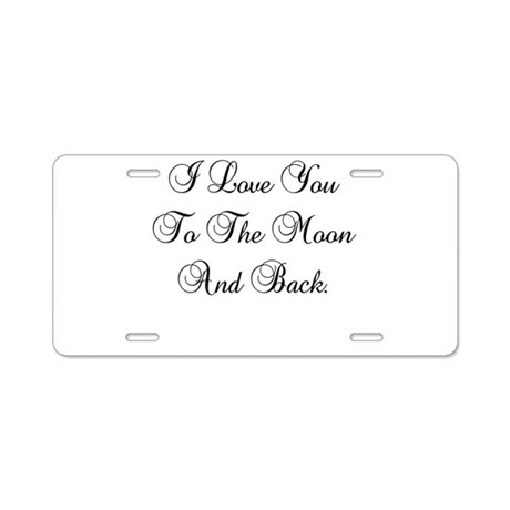 I LOVE YOU TO THE MOON AND BACK Aluminum License P