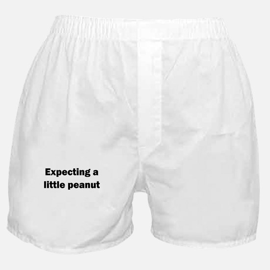 EXPECTING A LITTLE PEANUT Boxer Shorts