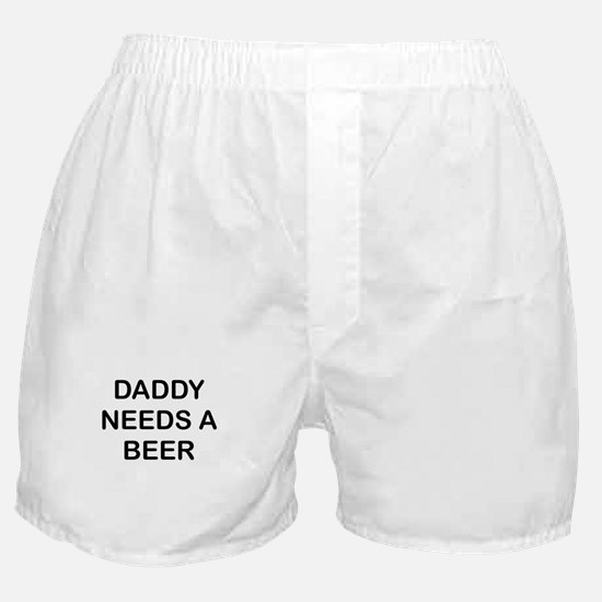 DADDY NEEDS A BEER Boxer Shorts