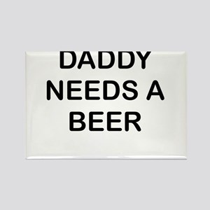 DADDY NEEDS A BEER Magnets
