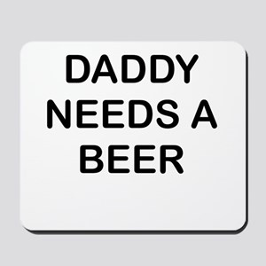 DADDY NEEDS A BEER Mousepad