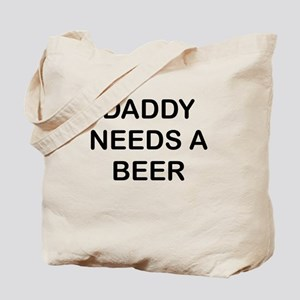 DADDY NEEDS A BEER Tote Bag