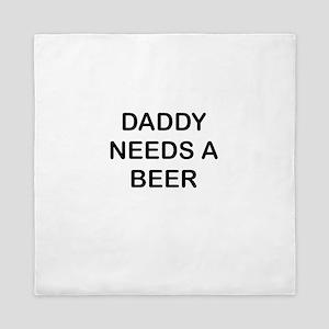 DADDY NEEDS A BEER Queen Duvet