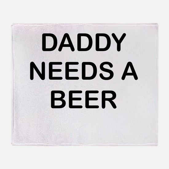 DADDY NEEDS A BEER Throw Blanket
