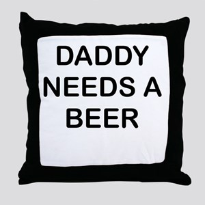 DADDY NEEDS A BEER Throw Pillow