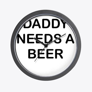 DADDY NEEDS A BEER Wall Clock
