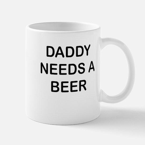 DADDY NEEDS A BEER Mugs