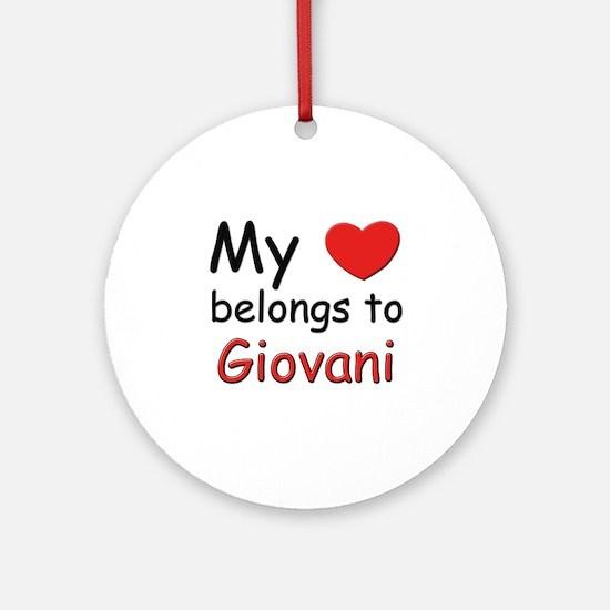 My heart belongs to giovani Ornament (Round)