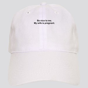 BE NICE TO ME MY WIFE IS PREGNANT Baseball Cap