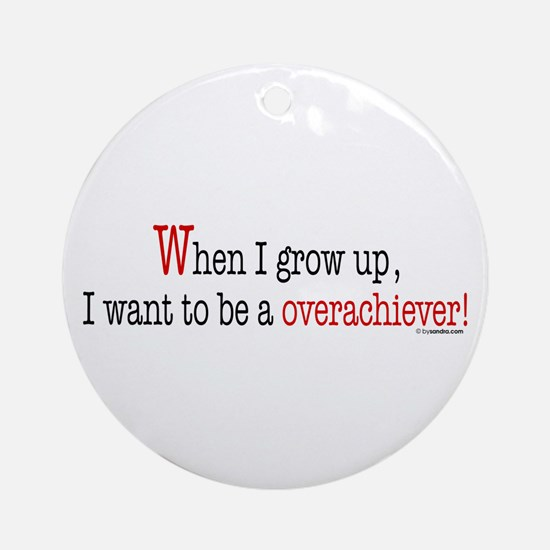 ... an overachiever Ornament (Round)