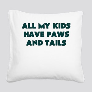 ALL MY KIDS HAVE PAWS AND TAILS Square Canvas Pill