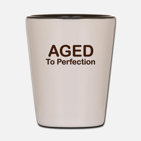 AGED TO PERFECTION Shot Glass