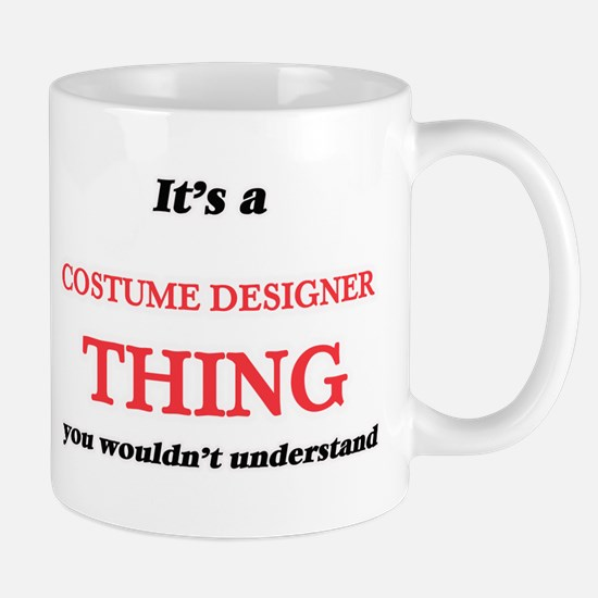 It's and Costume Designer thing, you woul Mugs