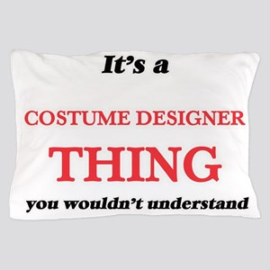 It's and Costume Designer thing, y Pillow Case