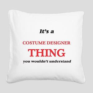 It's and Costume Designer Square Canvas Pillow