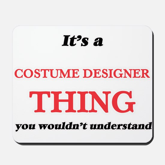 It's and Costume Designer thing, you Mousepad