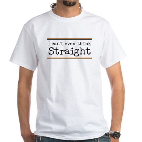 I can't even think straight! White T-Shirt