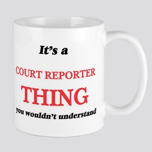 It's and Court Reporter thing, you wouldn Mugs