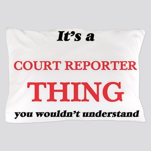 It's and Court Reporter thing, you Pillow Case