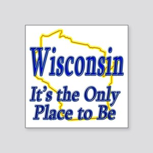 "Wisconsin  Its the Only Pla Square Sticker 3"" x 3"""